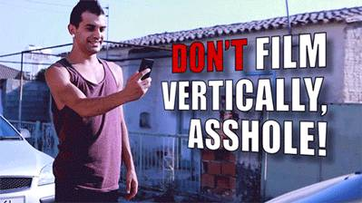 dont-film-vertically-asshole